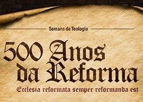 Semana de Teologia debate os 500 anos da Reforma Protestante